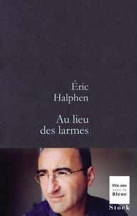 Eric Halphen - Au lieu des larmes.