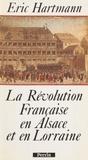 Eric Hartmann - La Révolution française en Alsace et en Lorraine.