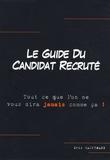 Eric Hauptmann - Le guide du candidat recruté - Tout ce que l'on ne vous dira jamais comme ça !.