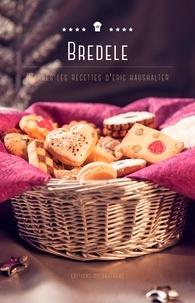 Eric Haushalter - Bredele - D'après les recettes d'Eric Haushalter.
