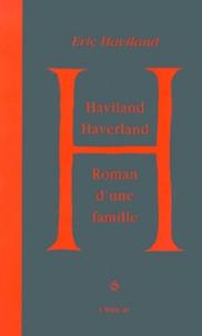 Eric Haviland - Haviland, Haverland - Roman d'une famille.