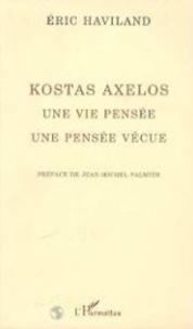Eric Haviland - Kostas Axelos - Une vie pensée, une pensée vécue.