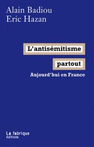 Eric Hazan et Alain Badiou - L'antisémitisme partout - Aujourd'hui en France.