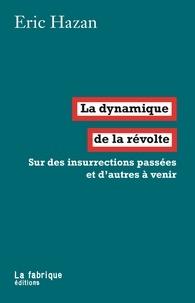 Eric Hazan - La dynamique de la révolte - Sur des insurrections passées et d'autres à venir.