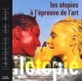 Eric Heilmann et Françoise Léger - Les utopies à l'épreuve de l'art : ilotopie.