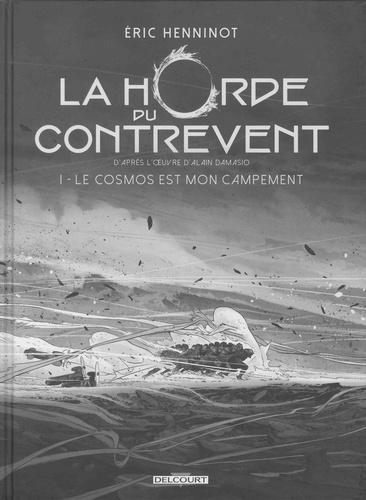 Eric Henninot - La Horde du contrevent Tome 1 : Le cosmos est mon campement.
