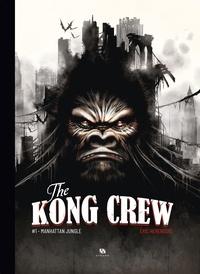 Eric Hérenguel - The Kong Crew Tome 1 : Manhattan Jungle.