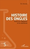 Eric Hervieu - Histoire des ongles - Essai sur l'apparent et le manifeste.