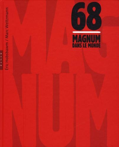 Eric Hobsbawm et Marc Weitzmann - 1968, Magnum dans le monde.