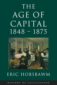 Eric Hobsbawm - Age Of Capital: 1848-1875.
