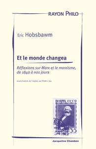 Eric Hobsbawm - Et le monde changea - Réflexions sur Marx et le marxisme, de 1840 à nos jours.