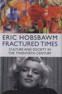 Eric Hobsbawm - Fractured Times - Culture and Society in the Twentieth Century.