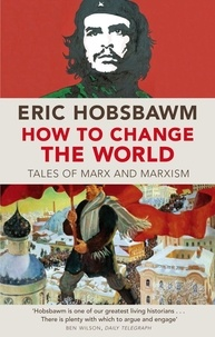 Eric Hobsbawm - How To Change The World - Tales of Marx and Marxism.