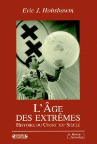 Eric Hobsbawm - L'Age des extrêmes - Le Court Vingtième Siècle 1914-1991.