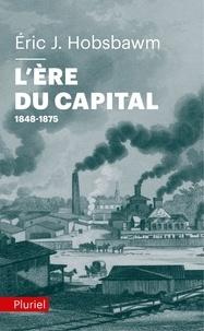 Eric Hobsbawm - L'ère du capital 1848-1875.