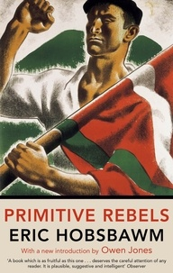 Eric Hobsbawm - Primitive Rebels.