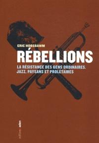 Eric Hobsbawm - Rébellions - La résistance des gens ordinaires - Jazz, paysans et prolétaires.
