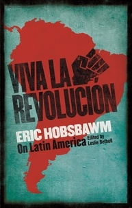 Eric Hobsbawm - Viva la Revolucion - Hobsbawm on Latin America.
