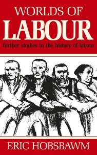 Eric Hobsbawm - Worlds of Labour.