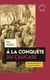 Eric Hoesli - A la conquête du Caucase - Epopée géopolitique et guerres d'influence.