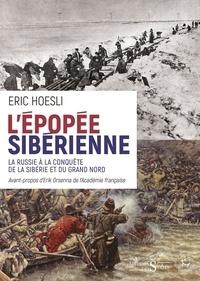 Eric Hoesli - L'épopée sibérienne - La Russie à la conquête de la Sibérie et du Grand Nord.