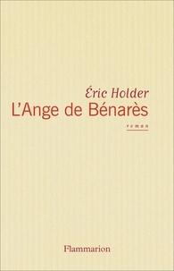Eric Holder - L'ange de Bénarès.