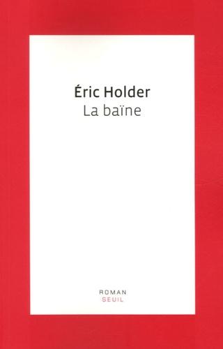 Eric Holder - La baïne.