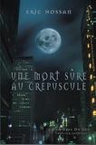 Eric Hossan - Une mort sûre au crépuscule....