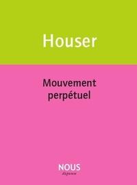 Eric Houser - Mouvement perpétuel.