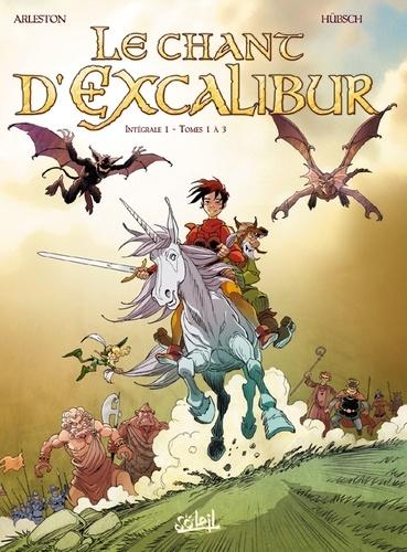 Eric Hübsch et Christophe Arleston - Le chant d'Excalibur l'Intégrale Tome 1 à 3 : Le Reveil de Merlin ; Le Sidhe aux Mille Charmes ; La Griffe de Rome.