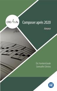 Eric Humbertclaude et Gwenaëlle Clemino - Composer après 2020 - Amorce.