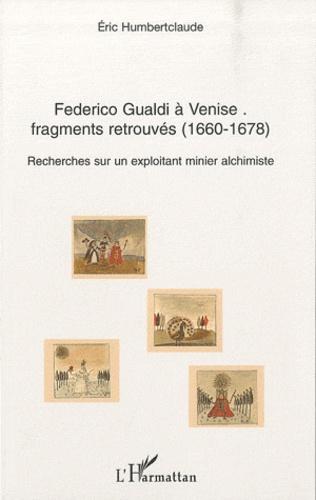 Eric Humbertclaude - Federico Gualdi à Venise : fragments retrouvés (1660-1678) - Recherches sur un exploitant minier alchimiste.