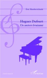 Eric Humbertclaude - Hugues Dufourt - Un univers bruissant.