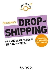 Eric Ibanez - Dropshipping - Se lancer et réussir en e-commerce.