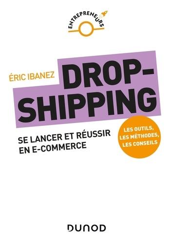 Dropshipping. Se lancer et réussir en e-commerce
