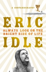 Eric Idle - Always Look on the Bright Side of Life - A Sortabiography.