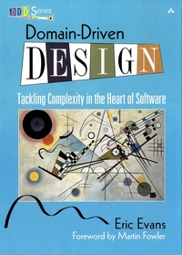Eric J. Evans - Domain-Driven Design - Tackling Complexity in the Heart of Software.