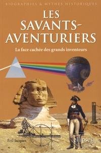 Eric Jacques - Les savants-aventuriers - La face cachée des grands inventeurs.