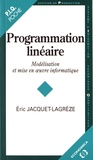 Eric Jacquet-Lagrèze - Programmation linéaire - Modélisation et mise en oeuvre informatique.