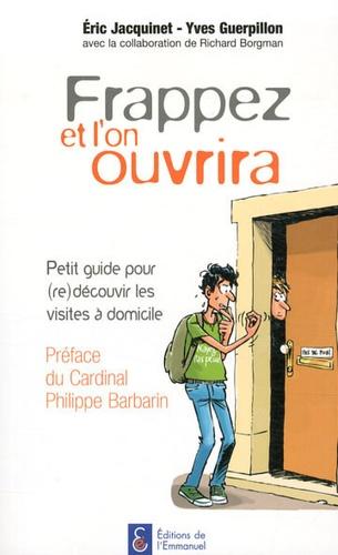 Eric Jacquinet et Yves Guerpillon - Frappez et l'on ouvrira - Petit guide pour (re)découvrir les visites à domicile.