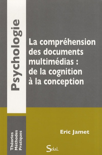 Eric Jamet - La compréhension des documents multimédias : de la cognition à la conception.