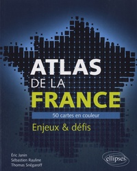 Eric Janin et Sébastien Rauline - Atlas de la France - 50 cartes en couleur, enjeux et défis.