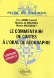 Eric Janin et Nicolas Le Brazidec - Le commentaire de cartes à l'oral de géographie - Concours d'entrée Agro-Véto.