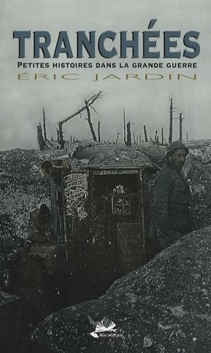 Eric Jardin - Tranchées - Petites histoires dans la grande guerre.