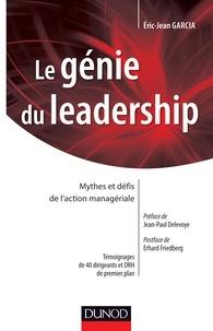 Eric-Jean Garcia - Le génie du leadership - Mythes et défis de l'action managériale.