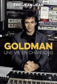 Eric Jean-Jean - Goldman - Une vie en chansons.