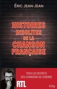 Eric Jean-Jean - Histoires insolites de la chanson française - Tous les secrets des chansons de légende.