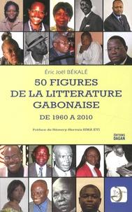 Eric Joël Békalé - 50 figures de la littérature gabonaise de 1960 à 2010.