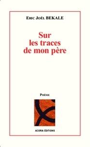 Eric Joël Békalé - Sur les traces de mon père.