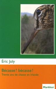 Eric Joly - Bécasse ! bécasse ! - Trente ans de chasse en Irlande.